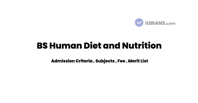 BS (Hons) Human Diet and Nutrition IUB Admission Criteria , Subjects , Fee , Merit List