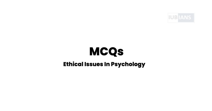 MCQs on Ethical Issues In Psychology Solved MCQs