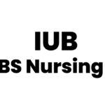 IUB BS Nursing Admissions, fee structure , Merit Lists